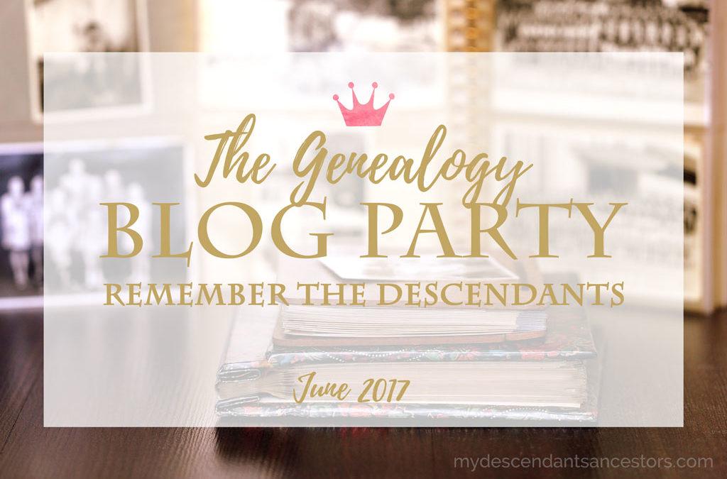 The June Genealogy Blog Party: Remember the Descendants
