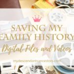 Saving My Family History: Digital Files & Videos