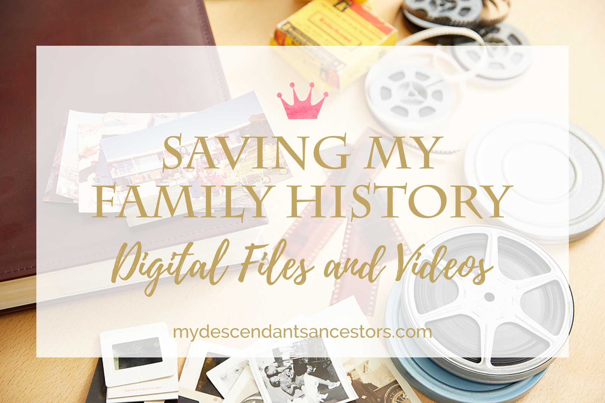 Saving my Family History: Digital Files and Videos