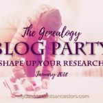 The Genealogy Blog Party: Shape Up Your Research!
