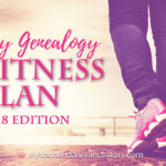 My Genealogy Fitness Plan: 2018 Edition