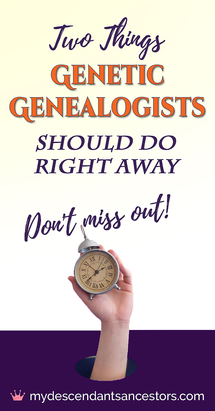 Two Things Genetic Genealogists Should Do Right Away | My